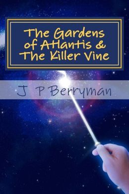 The Gardens of Atlantis & The Killer Vine: A Theo Truerman Adventure