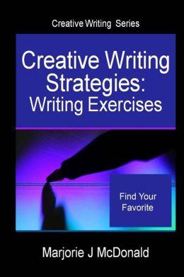Creative Writing Strategies: Writing Exercises (Creative Writing Series)