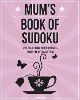 Mum's Book of Sudoku: 200 Traditional Sudoku Puzzles in Easy, Medium & Hard