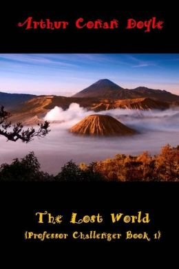The Lost World (Professor Challenger Book 1): (Arthur Conan Doyle Masterpiece Collection)
