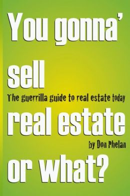 You Gonna' Sell Real Estate or What?: The Guerrilla Guide to Real Estate Today.