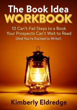 The Book Idea Workbook: 10 Can't-Fail Steps to a Book Your Prospects Can't Wait to Read (and You're Excited to Write!)