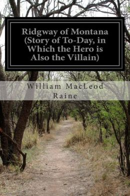 Ridgway of Montana (Story of To-Day, in Which the Hero is Also the Villain)