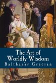 Book Cover Image. Title: The Art of Worldly Wisdom, Author: Balthasar Gracian