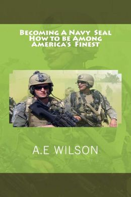 Becoming A Navy Seal: How to be Among America?s Finest
