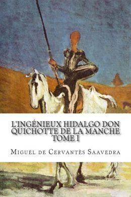L'ing nieux hidalgo Don Quichotte de la Manche: Tome I