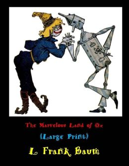 The Marvelous Land of Oz (Large Print): (L Frank Baum Masterpiece Collection)