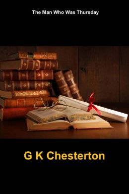 The Man Who Was Thursday: (G K Chesterton Masterpiece Collection)