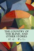 Book Cover Image. Title: The Country of the Blind, and Other Stories, Author: H. G. Wells