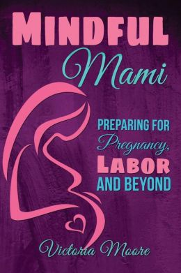 Mindful Mami: Preparing for Pregnancy, Labor and Beyond