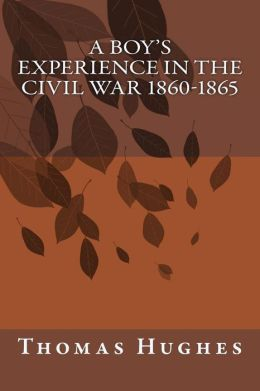 A Boy's Experience in the Civil War 1860-1865