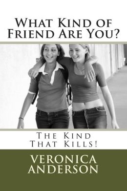 What Kind of Friend Are You?: The Kind That Kills!