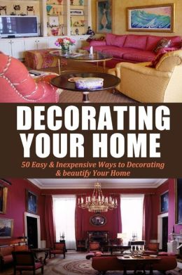 Decorating your home 50 easy inexpensive ways to Cheap easy ways to decorate your home