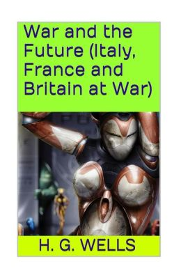 War and the Future (Italy, France and Britain at War)