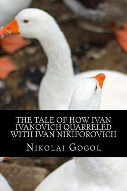 The Tale of How Ivan Ivanovich Quarreled with Ivan Nikiforovich: (Annotated with Biography)