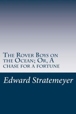 The Rover Boys on the Ocean; Or, a Chase for a Fortune