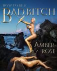 Book Cover Image. Title: How to Be a Bad Bitch, Author: Amber Rose