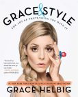 Book Cover Image. Title: Grace & Style:  The Art of Pretending You Have It, Author: Grace Helbig