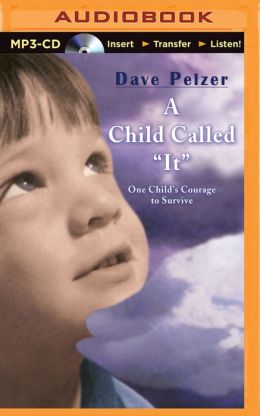 a child called 'it' one child's A child called it: one childs courage to survive by dave pelzer an incredible,  moving story of pain and triumphdavid j pelzers mother,.