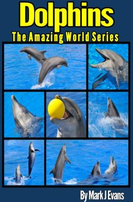 Dolphin Book for Kids: Stunning Photo Marine Book for Kids with Fun Information and Facts on Dolphins (The Amazing World Series, #1)