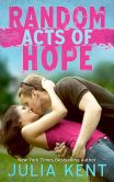 Book Cover Image. Title: Random Acts of Hope (Random Series #4), Author: Julia Kent