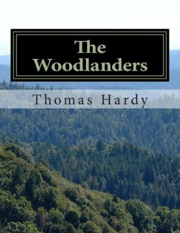 The Woodlanders: (Thomas Hardy Classics Collection)