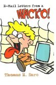 Book Cover Image. Title: E-mail Letters from a Wacko!, Author: Thomas H. Sarc