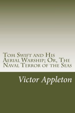 Tom Swift and His Aerial Warship; Or, The Naval Terror of the Seas