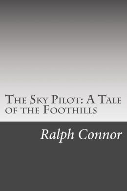 The Sky Pilot: A Tale of the Foothills