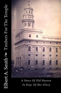 Timbers For The Temple: A Story Of Old Nauvoo In Days Of Her Glory