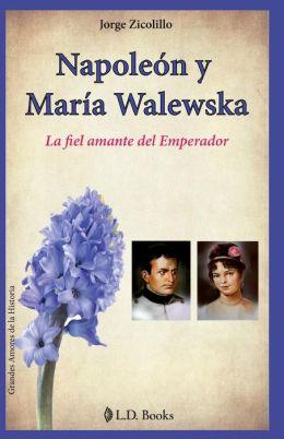 Napoleon y Maria Walewska: La fiel amante del Emperador