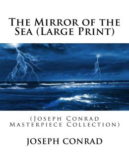 The Mirror of the Sea (Large Print): (Joseph Conrad Masterpiece Collection)