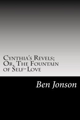 Cynthia's Revels; Or, The Fountain of Self-Love