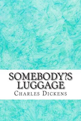 Somebody?s Luggage: (Charles Dickens Classics Collection)