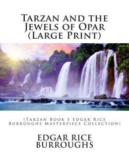 Tarzan and the Jewels of Opar (Large Print): (Tarzan Book 5 Edgar Rice Burroughs Masterpiece Collection)