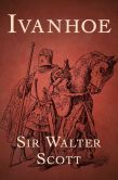 Book Cover Image. Title: Ivanhoe, Author: Walter Scott