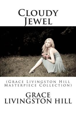 Cloudy Jewel: (Grace Livingston Hill Masterpiece Collection)