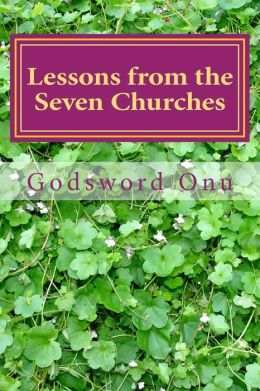Lessons from the Seven Churches: Learning from Their Strength and Avoiding Their Weaknesses