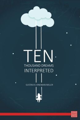 Ten Thousand Dreams Interpreted; Or, What's in a Dream- A Scientific and Practical Exposition