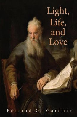Light, Life, and Love: Selections from the German Mystics of the Middle Ages