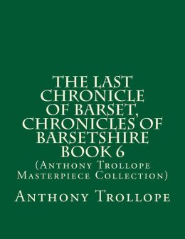 The Last Chronicle of Barset, Chronicles of Barsetshire Book 6: (Anthony Trollope Masterpiece Collection)