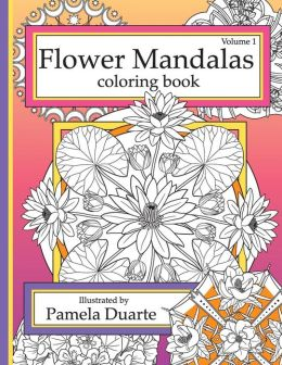 Flower Mandalas Coloring Book Volume 1 By Pamela Duarte