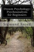 Book Cover Image. Title: Dream Psychology:  Psychoanalysis for Beginners, Author: Sigmund Freud