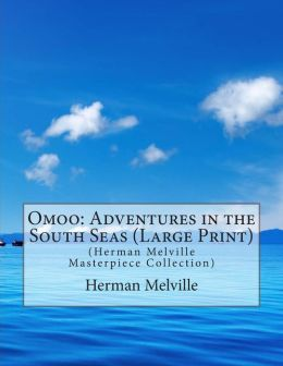 Omoo: Adventures in the South Seas (Large Print): (Herman Melville Masterpiece Collection)