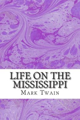 Life On The Mississippi: (Mark Twain Classics Collection)