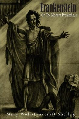 Frankenstein: Or, The Modern Prometheus