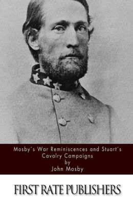 Mosby's War Reminiscences and Stuart's Cavalry Campaigns