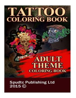 Tattoo Coloring Book Adult Theme Coloring Book By Spudtc Publishing Ltd