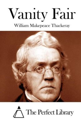 the use of characterization in the novel vanity fair by william makepeace thakeray The paperback of the vanity fair (barnes & noble classics series)  vanity fair, by william makepeace thackeray,  william makepeace thackeray's novel vanity.
