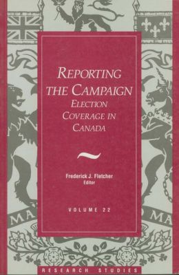 Reporting the Campaign: Volume 22: Election Coverage in Canada